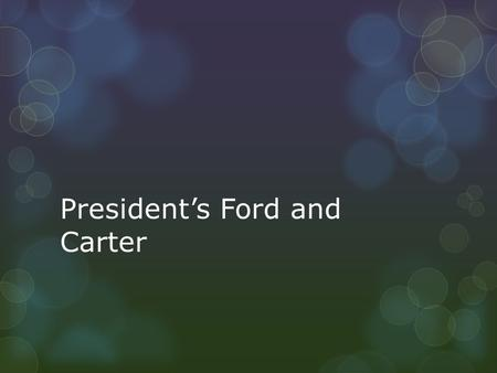 "President's Ford and Carter.  Republican  ""I'm a ford not a Lincoln""  Former model  Klutzy president  Locked himself out of the white house while."