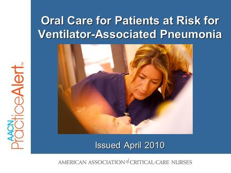Oral Care for Patients at Risk for Ventilator-Associated Pneumonia Issued April 2010.