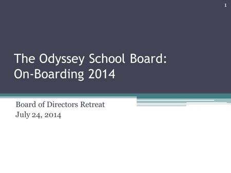 The Odyssey School Board: On-Boarding 2014 Board of Directors Retreat July 24, 2014 1.