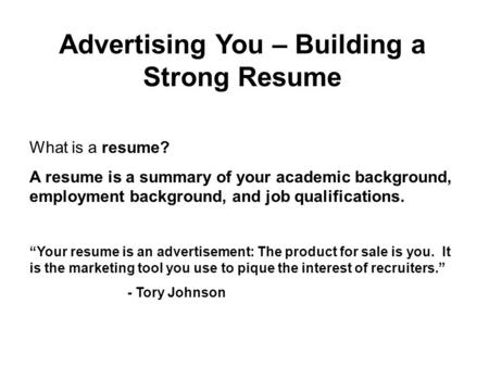 "What is a resume? A resume is a summary of your academic background, employment background, and job qualifications. ""Your resume is an advertisement: The."