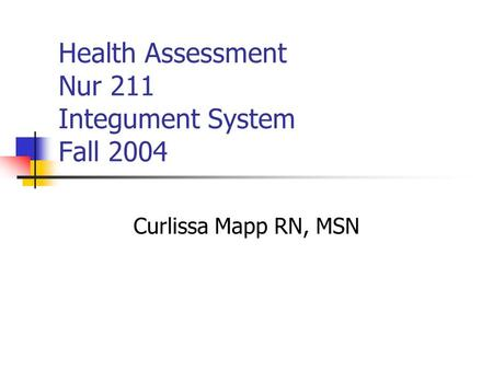 Health Assessment Nur 211 Integument System Fall 2004