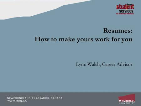 Resumes: How to make yours work for you Lynn Walsh, Career Advisor.