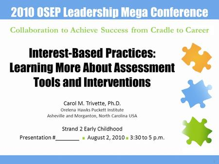 2010 OSEP Leadership Mega Conference Collaboration to Achieve Success from Cradle to Career 1 Interest-Based Practices: Learning More About Assessment.