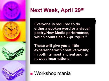 Next Week, April 29 th Spoken Word performances! Spoken Word performances! Workshop mania Workshop mania Week After Next, May 6 th New Media/Visual performances!