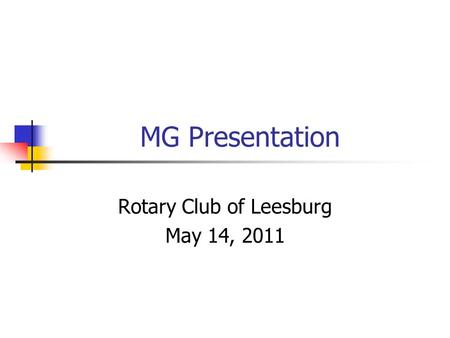 MG Presentation Rotary Club of Leesburg May 14, 2011.