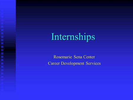 Internships Rosemarie Sena Center Career Development Services.