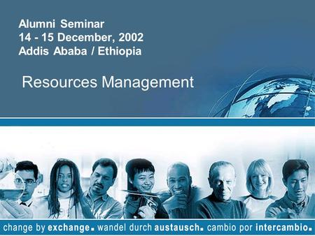 Alumni Seminar 14 - 15 December, 2002 Addis Ababa / Ethiopia Resources Management.