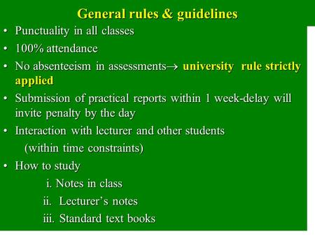 General rules & guidelines Punctuality in all classesPunctuality in all classes 100% attendance100% attendance No absenteeism in assessments  university.