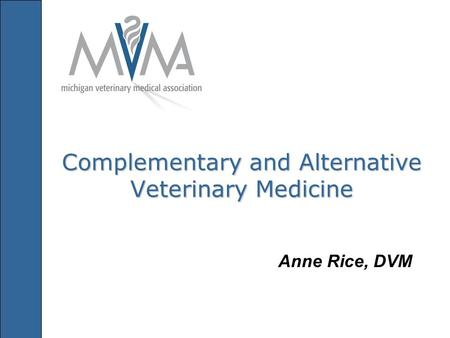 Complementary and Alternative Veterinary Medicine Anne Rice, DVM.