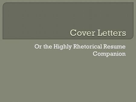 Or the Highly Rhetorical Resume Companion. Length  Typically, the job application letter should be no more than one printed page (standard 8 1/2 x 11).
