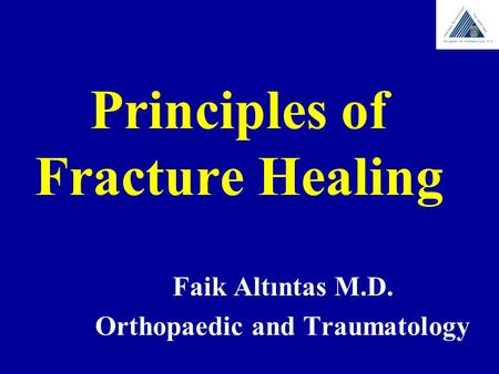 Principles of Fracture Healing Faik Altıntas M.D. Orthopaedic and Traumatology.