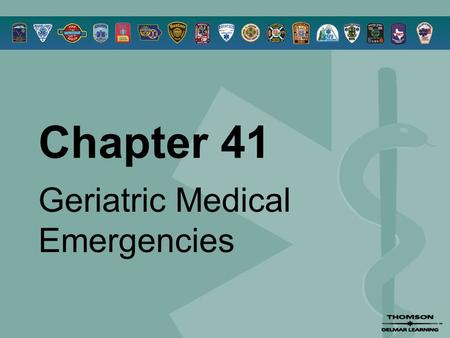 Chapter 41 Geriatric Medical Emergencies. © 2005 by Thomson Delmar Learning,a part of The Thomson Corporation. All Rights Reserved 2 Overview  The Aging.