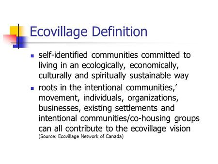 Ecovillage Definition self-identified communities committed to living in an ecologically, economically, culturally and spiritually sustainable way roots.