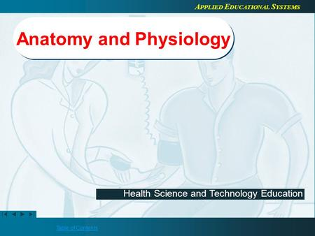 Table of Contents Health Science <strong>and</strong> Technology Education A PPLIED E DUCATIONAL S YSTEMS <strong>Anatomy</strong> <strong>and</strong> <strong>Physiology</strong>.