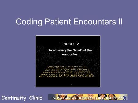 "Continuity Clinic Coding Patient Encounters II EPISODE 2 Determining the ""level"" of the encounter."