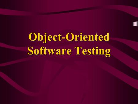 Object-Oriented Software Testing. C-S 5462 Object-Oriented Software Testing Research confirms that testing methods proposed for procedural approach are.