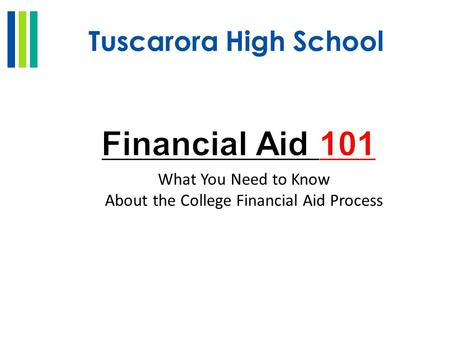 Tuscarora High School What You Need to Know About the College Financial Aid Process.