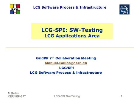 M Gallas CERN EP-SFT LCG-SPI: SW-Testing1 LCG-SPI: SW-Testing LCG Applications Area GridPP 7 th Collaboration Meeting LCG/SPI LCG.
