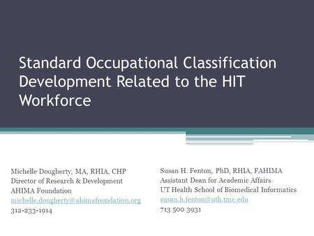 Standard Occupational Classification Development Related to the HIT Workforce Michelle Dougherty, MA, RHIA, CHP Director of Research & Development AHIMA.