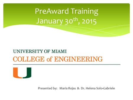 PreAward Training January 30 th, 2015 Presented by: Maria Rojas & Dr. Helena Solo-Gabriele.