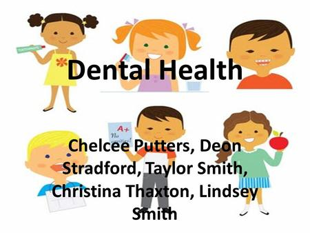 Dental Health Chelcee Putters, Deon Stradford, Taylor Smith, Christina Thaxton, Lindsey Smith.