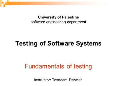 University of Palestine software engineering department Testing of Software Systems Fundamentals of testing instructor: Tasneem Darwish.