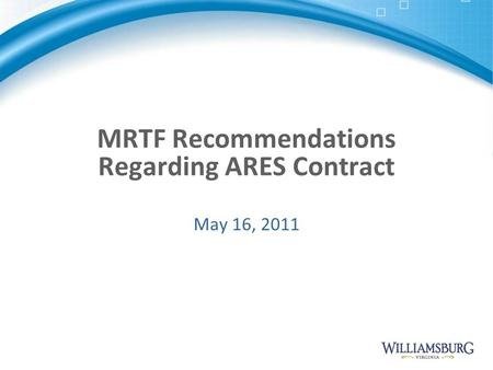 MRTF Recommendations Regarding ARES Contract May 16, 2011.