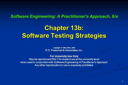 1 Software Engineering: A Practitioner's Approach, 6/e Chapter 13b: Software Testing Strategies Software Engineering: A Practitioner's Approach, 6/e Chapter.