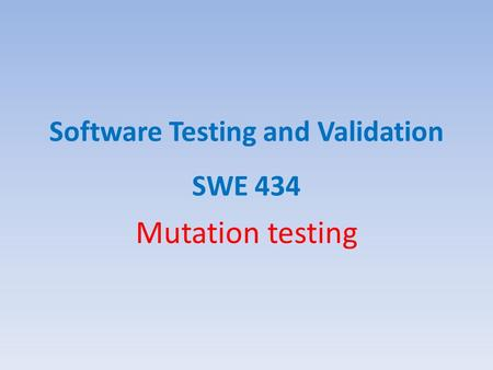 Software Testing and Validation SWE 434