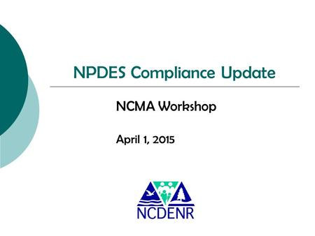 NPDES Compliance Update NCMA Workshop April 1, 2015.