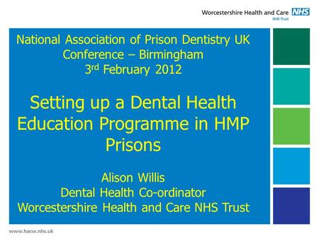 National Association of Prison Dentistry UK Conference – Birmingham 3 rd February 2012 Setting up a Dental Health Education Programme in HMP Prisons Alison.