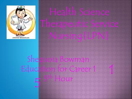 Shequoia Bowman Education for Career 1 5 th Hour Health Science Therapeutic Service Nursing{LPN} 5 1.