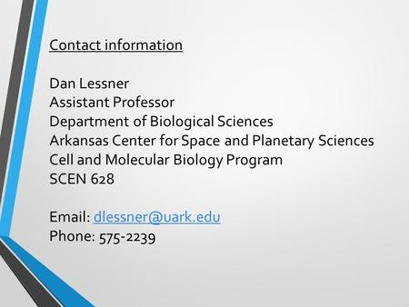 Contact information Dan Lessner Assistant Professor Department of Biological Sciences Arkansas Center for Space and Planetary Sciences Cell and Molecular.