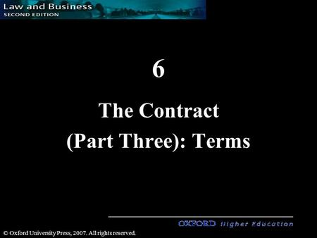 1 © Oxford University Press, 2007. All rights reserved. 6 The Contract (Part Three): Terms.