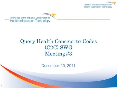Query Health Concept-to-Codes (C2C) SWG Meeting #3 December 20, 2011 1.
