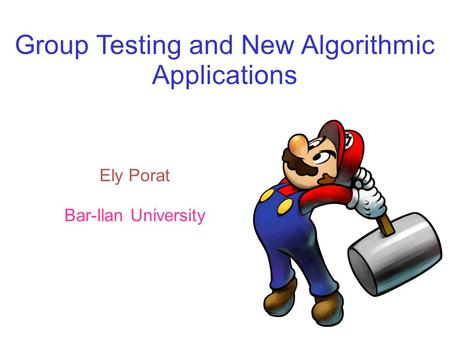 Ely Porat Bar-Ilan University Group Testing and New Algorithmic Applications.