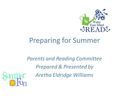 Preparing for Summer Parents and Reading Committee Prepared & Presented by Aretha Eldridge Williams.