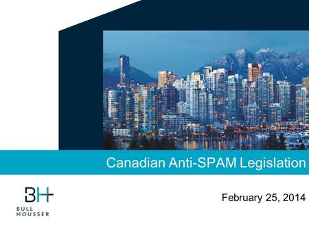 Canadian Anti-SPAM Legislation February 25, 2014.