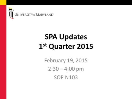 SPA Updates 1 st Quarter 2015 February 19, 2015 2:30 – 4:00 pm SOP N103.
