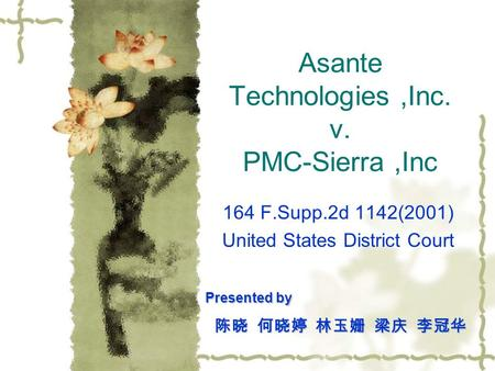 asante technologies, inc. v. pmc-sierra essay Asante technologies, inc v pmc-sierra essay sample the lawsuit results from a dispute involving the sale of electronic parts the plaintiff, assante technologies is a delaware corporation with its primary place of business in santa clare, california.