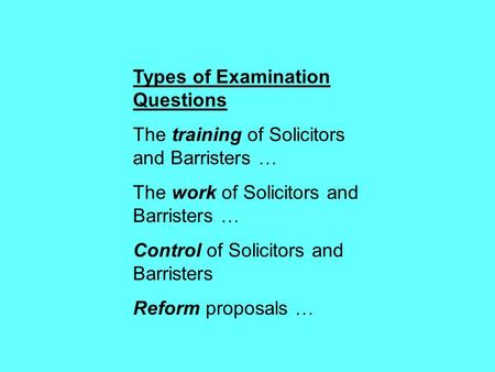 Types of Examination Questions The training of Solicitors and Barristers … The work of Solicitors and Barristers … Control of Solicitors and Barristers.