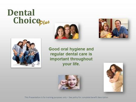 Good oral hygiene and regular dental care is important throughout your life. This Presentation is for training purposes only – See policy for complete.