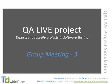 .com QA LIVE Project Simulation QA LIVE project Exposure to real-life projects in Software Testing Group Meeting - 3 QA LIVE project Exposure to real-life.