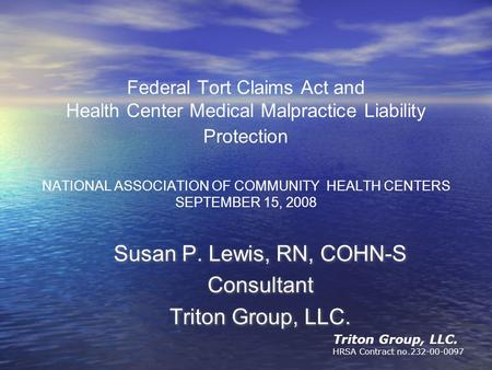 Triton Group, LLC. HRSA Contract no.232-00-0097 Federal Tort Claims Act and Health Center Medical Malpractice Liability Protection NATIONAL ASSOCIATION.