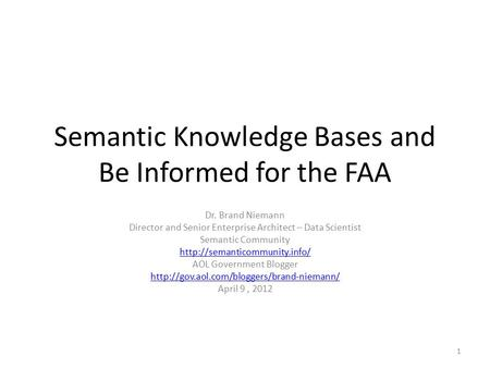 Semantic Knowledge Bases and Be Informed for the FAA Dr. Brand Niemann Director and Senior Enterprise Architect – Data Scientist Semantic Community