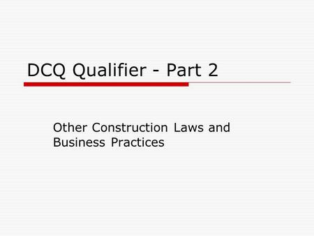 DCQ Qualifier - Part 2 Other Construction Laws and Business Practices.