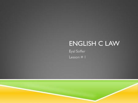 ENGLISH C LAW Eyal Soffer Lesson # 1. MENU  Rules & Regulations  Course requirements  Prenuptial Agreements.