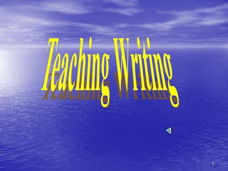1. Teaching Writing The most difficult part in teaching a language.