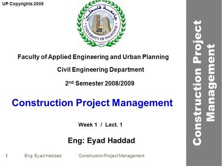 Eng: Eyad Haddad Construction Project Management 1 Construction Project Management Faculty of Applied Engineering and Urban Planning Civil Engineering.