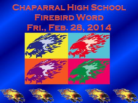 Chaparral High School Firebird Word Fri., Feb. 28, 2014.